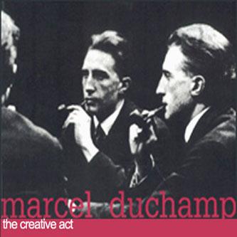 marcel duchamp - The creative act