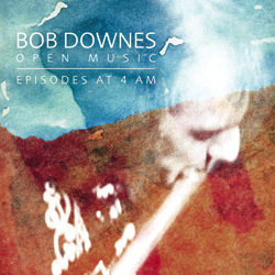 bob downes open music - Episodes at 4AM