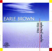 EARLE BROWN: SELECTED WORKS 1952- 1965