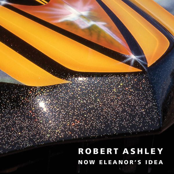 robert ashley - Now Eleanor's Idea