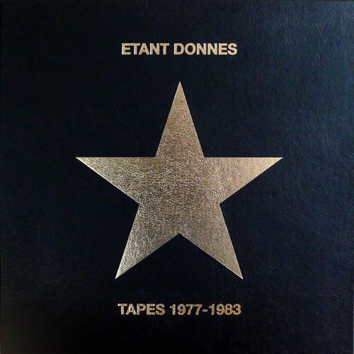ETANT DONNES TAPES 1977-1983