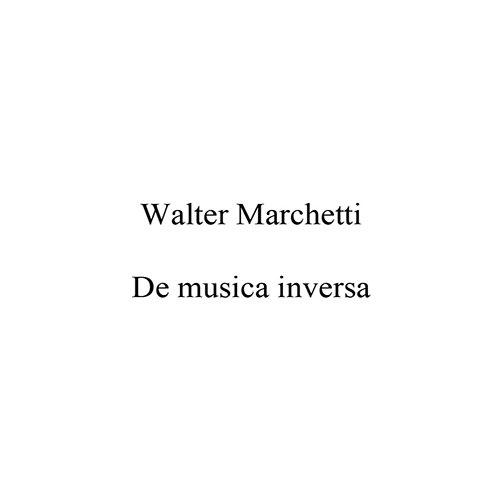 walter marchetti - De Musica Inversa