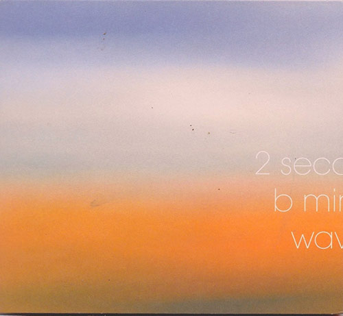 2 SECONDS / B MINOR / WAVE