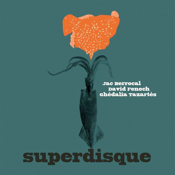 jac berrocal - ghedalia tazartes - david fenech - Superdisque