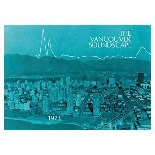 The Vancouver Soundscape 1973 - 1996