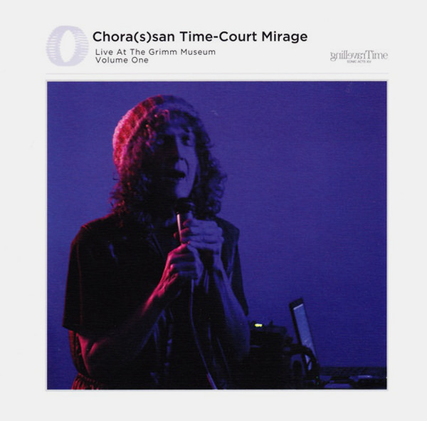 CHORA(S)SAN TIME-COURT MIRAGE: LIVE AT THE GRIMM MUSEUM VOL. 1
