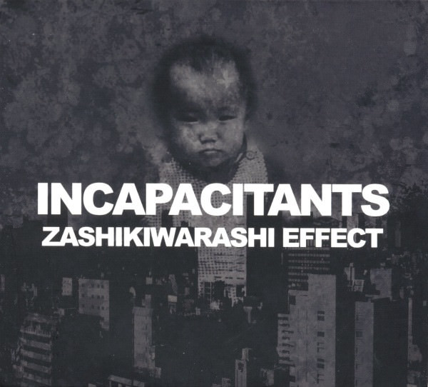 incapacitants - Zashikiwarashi Effect