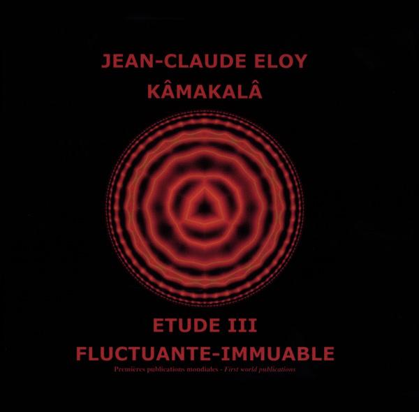 jean-claude eloy - Kamakala / Etude III / Fluctuante Immuable