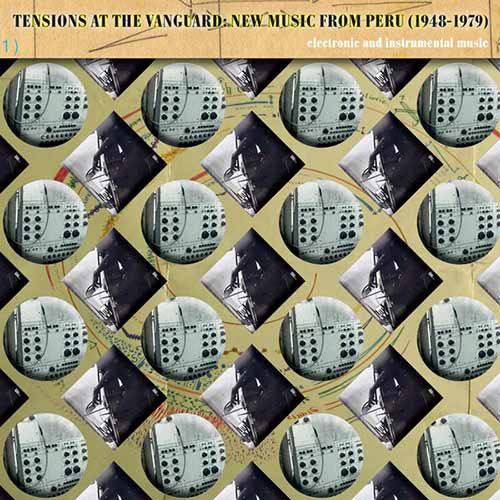 various - Tensions at the Vanguard: New Music from Peru (1948-1979)