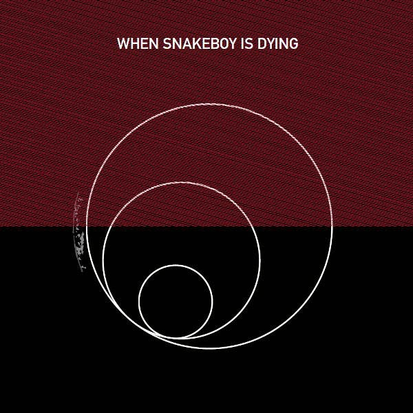 WHEN SNAKEBOY IS DYING (LP)