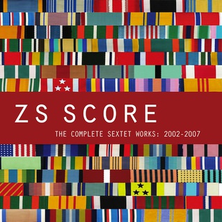 zs - Score: The Complete Sextet Works 2002-2007