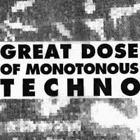 GREAT DOSE OF MONOTONOUS TECHNO