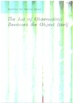 THE ACT OF OBSERVATION BECOMES THE OBJECT ITSELF