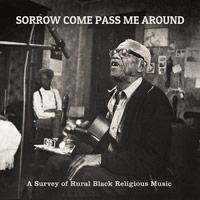 SORROW COME PASS ME AROUND: A SURVEY OF RURAL BLACK RELIGIOUS