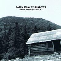 EATEN AWAY BY SHADOWS