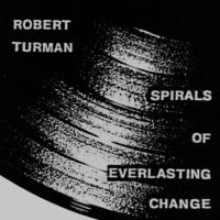 robert turman - Spirals of Everlasting Change