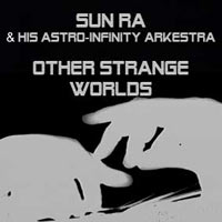 sun ra arkestra - Other Strange Worlds