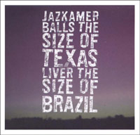 Balls The Size Of Texas, Liver The Size Of Brazil