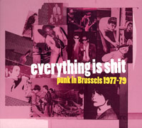 Everything Is Shit. Punk In Brussels 1977-79