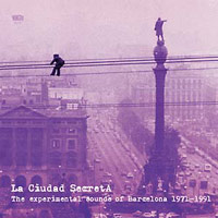 LA CIUDAD SECRETA: THE EXPERIMENTAL SOUNDS OF BARCELONA 1971-199