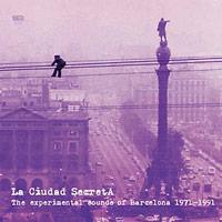 various - La Ciudad Secreta: The Experimental Sounds of Barcelona 1971-199