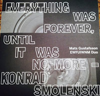 mats gustafsson - michal kupicz - konrad smolenski - Everything was forever, until it was no more
