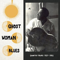GHOST WOMAN BLUES : COUNTRY BLUES 1927-1952