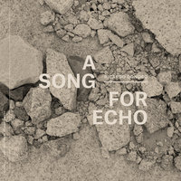 A SONG FOR ECHO
