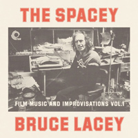 The Spacey Bruce Lacey: Film Music and Improvisations Vol. 1