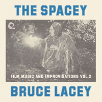 bruce lacey - The Spacey Bruce Lacey: Film Music and Improvisations Vol. 2