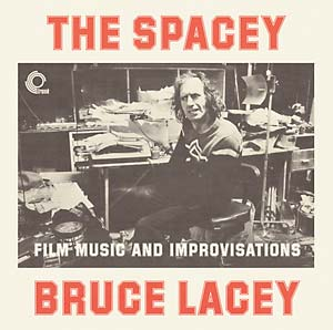 The Spacey Bruce Lacey: Film Music and Improvisations