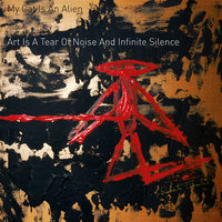 Art Is A Tear Of Noise And Infinite Silence