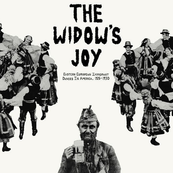 THE WIDOW'S JOY - EASTERN EUROPEAN IMMIGRANT DANCES IN AMERICA