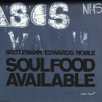 steve noble - john edwards - peter brötzmann - Soulfood Available