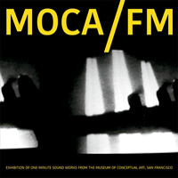 MOCA/FM: EXHIBITION OF ONE MINUTE SOUNDWORKS FROM THE MUSEUM OF