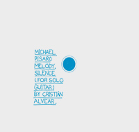 michael pisaro - cristian alvear - Melody, Silence (For Solo Guitar)