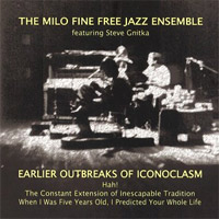 milo fine free jazz ensemble - Another Outbreak Of Iconoclasm (1976-1978)