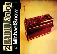 michael snow - Two Radio Solos
