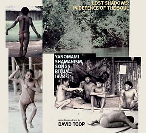 LOST SHADOWS: IN DEFENCE OF THE SOUL - YANOMAMI SHAMANISM, SONGS