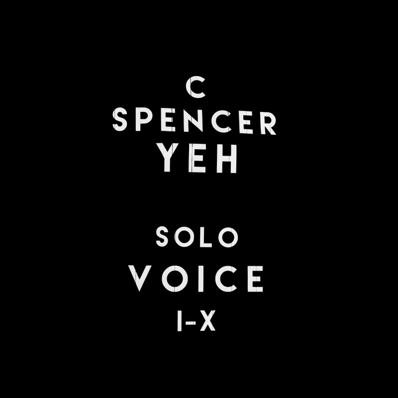 c. spencer yeh - Solo Voice I - X
