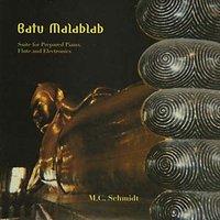 m.c. schmidt - Batu Malablab: Suite for Prepared Piano, Flute and Electronics