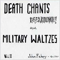 john fahey - Death Chants, Breakdowns, and Military Waltzes