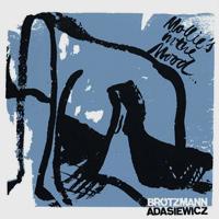 jason adasiewicz - peter brötzmann - Mollie's in the Mood