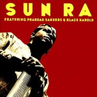 SUN RA FEATURING PHAROAH SANDERS AND BLACK HAROLD