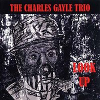 charles gayle trio - Look Up