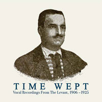 various - Time Wept: Vocal Recordings from the Levant, 1906-1925