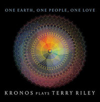 ONE EARTH, ONE PEOPLE, ONE LOVE: KRONOS PLAYS TERRY RILEY  (5-CD