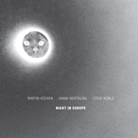 johan berthling - steve noble - martin kuchen - Night in Europe