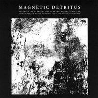 MAGNETIC DETRITUS