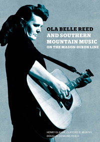 OLA BELLE REED AND SOUTHERN MOUNTAIN MUSIC ON THE MASON-DIXON LI